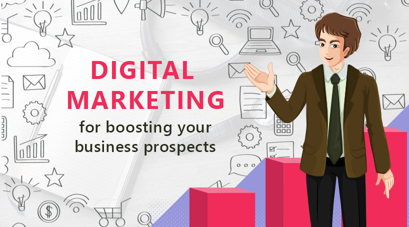 How Digital Marketing Help in Boosting Your Business Prospects