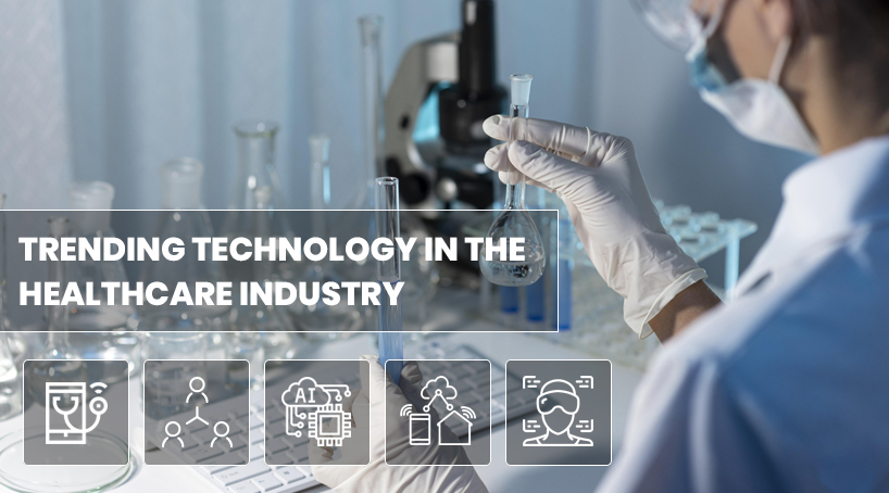 Trending Technology in the Healthcare Industry