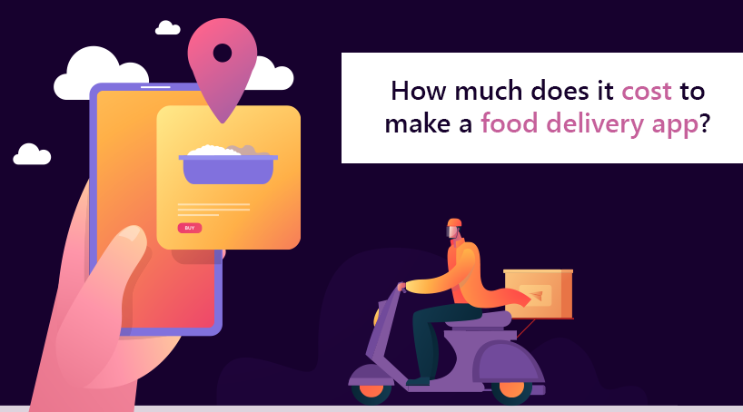 How Much Does it Cost to Make a Food Delivery App?