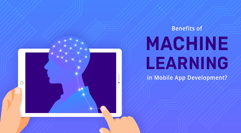 Benefits of Machine Learning in Mobile App Development