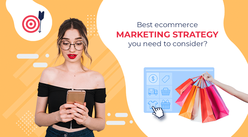 What are the best eCommerce marketing strategies you need to consider?