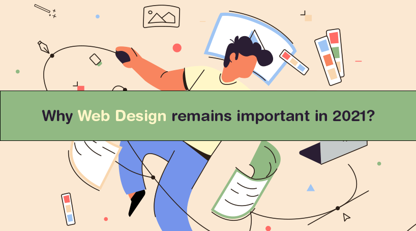 5 Reasons Why Web Design remains Important in 2021