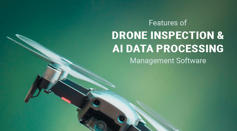 Features of Drone Inspection and AI Data Processing Management Software